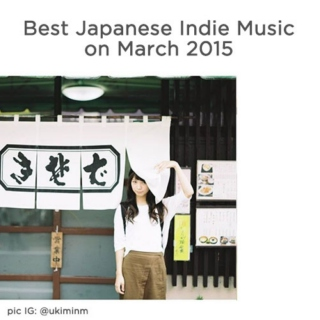 Best Japanese Indie Music on March 2015