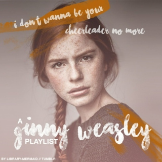 Cheerleader No More : A Ginny Weasley Playlist