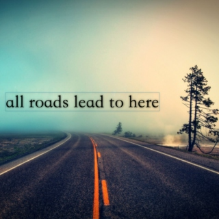 all roads lead to here