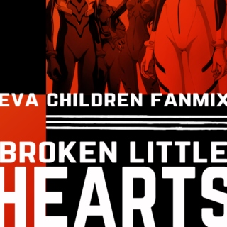broken little hearts / eva children fanmix