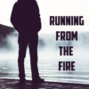 Running from the Fire