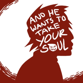 and he wants to take your soul