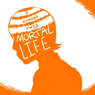 i choose this mortal life