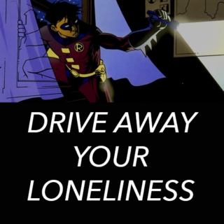 drive away your loneliness