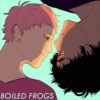 BOILED FROGS