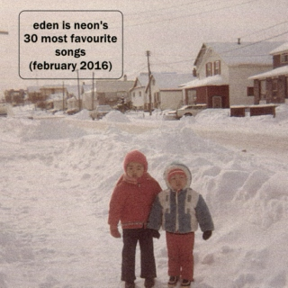 eden is neon's 30 most favourite songs (february 2016)