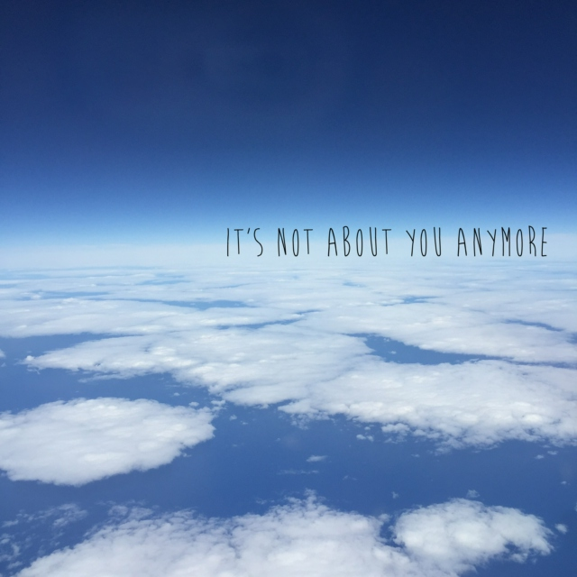 it's not about you anymore