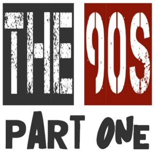 The 90s: Part One