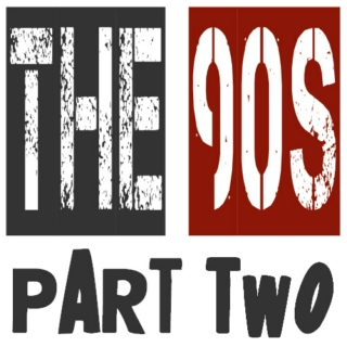 The 90s: Part Two