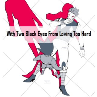 With Two Black Eyes From Loving Too Hard
