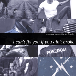 i can't fix you if you ain't broke.