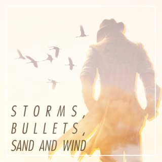 storms, bullets, sand and wind