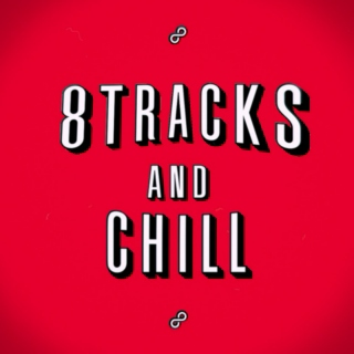 8TRACKS AND CHILL
