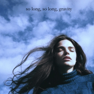 so long, so long, gravity