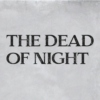 #3 - The Dead Of Night