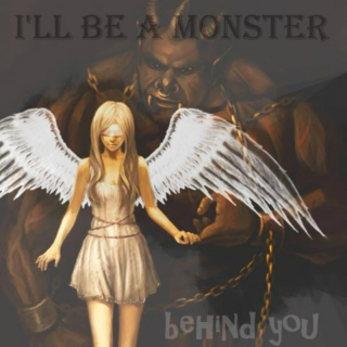 I'll be a monster behind you