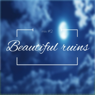 mix #2: Beautiful ruins