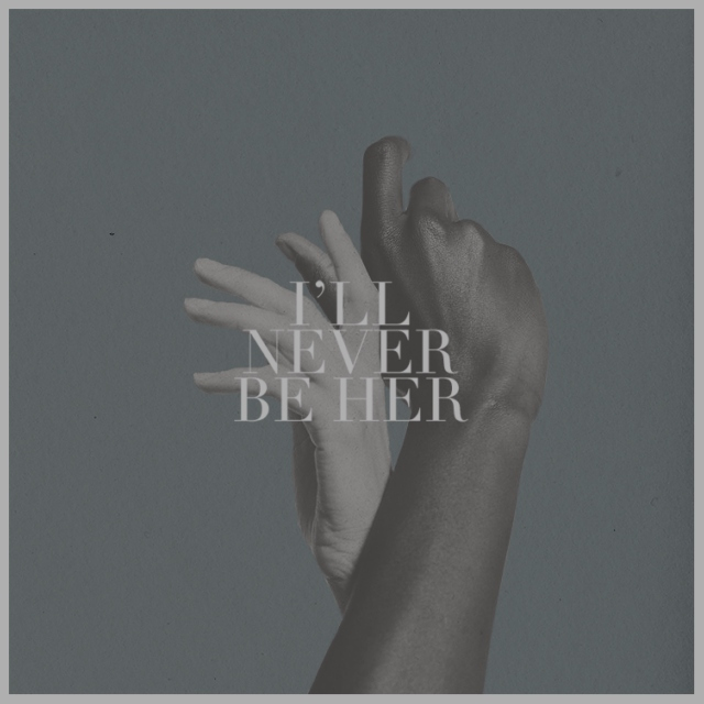 i'll never be her