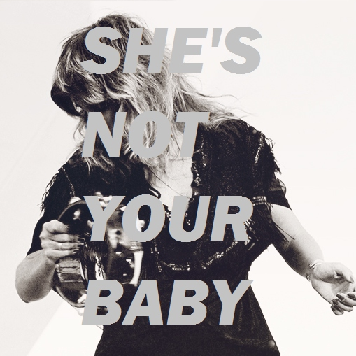 || SHE'S NOT YOUR BABY ||