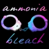 AMMONIA + BLEACH