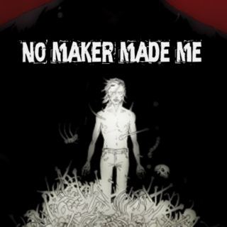 No Maker Made Me