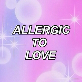 Allergic To Love