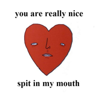 you are really nice. spit in my mouth.