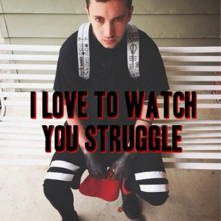i love to watch you struggle