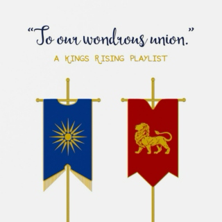 """To our wondrous union."" - a Kings Rising playlist"
