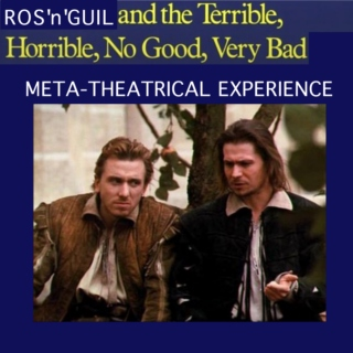 Ros'n'Guil And The Terrible, Horrible, No Good, Very Bad, Meta-theatrical Experience