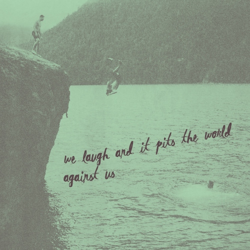 we laugh and it pits the world against us
