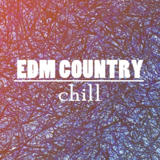 EDM Country:  Chill