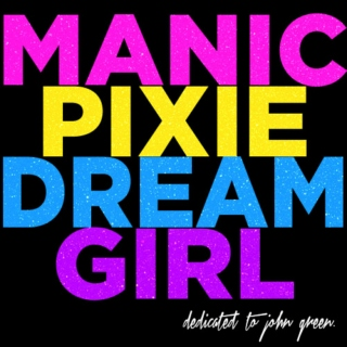 MANIC PIXIE DREAM GIRL.