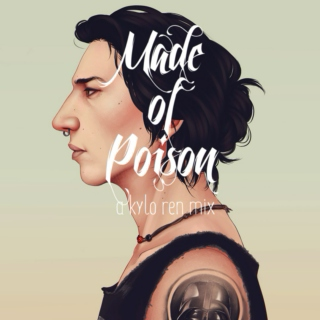 made of poison ✄ a kylo ren mix