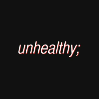 unhealthy;