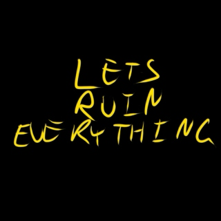 lets ruin everything