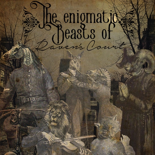 The enigmatic beasts of Raven's Court