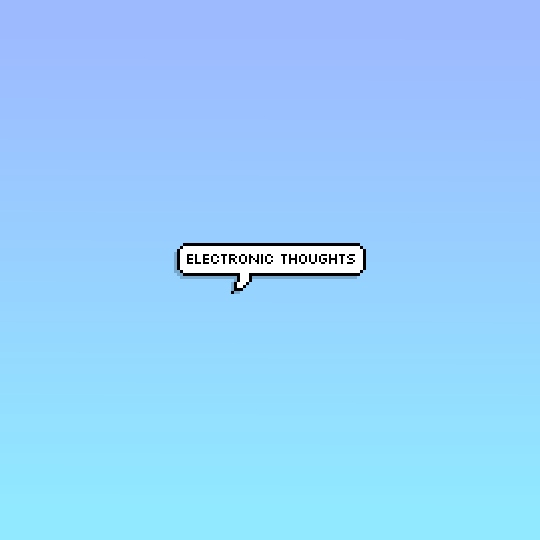 electronic thoughts.