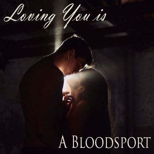 Loving You Is A Bloodsport...