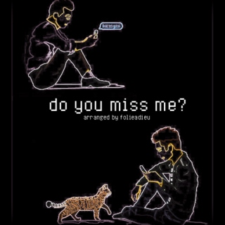 do you miss me?