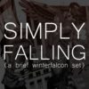 Simply Falling (A Brief WinterFalcon Set)