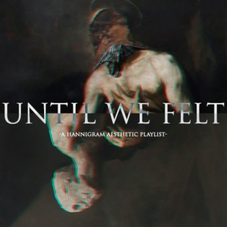 Until We Felt