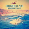 Hollister Co. 2016 Spring Break Playlist