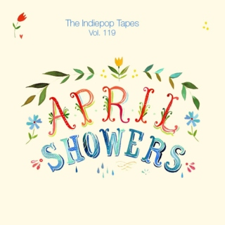 The Indiepop Tapes, Vol. 119: April Showers