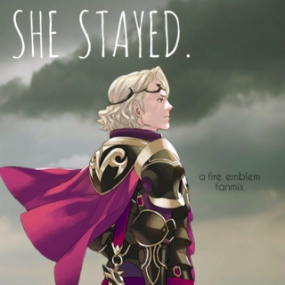 She Stayed. (Pt. 1: A Fire Emblem Fates Fanmix)