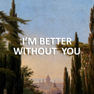 I'm Better Without You