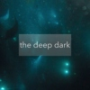 the deep dark