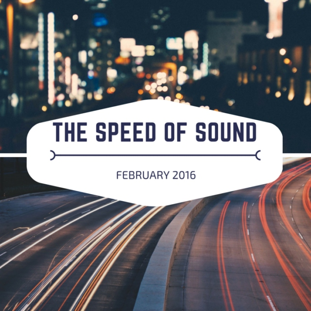 """February 2016 - """"the speed of sound"""""""