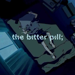 the bitter pill;
