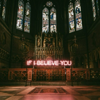 IF I BELIEVE YOU